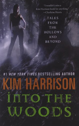 Into The Woods: Tales From The Hollows And Beyond (Hollows Story Collection)