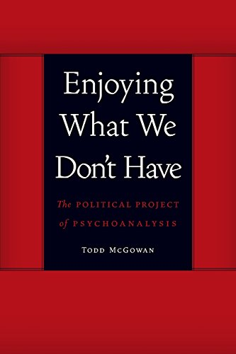 Enjoying What We Don't Have: The Political Project of Psychoanalysis (Symploke Studies in Contemporary Theory)
