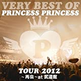 VERY BEST OF PRINCESS PRINCESS TOUR 2012~再会~at 武道館