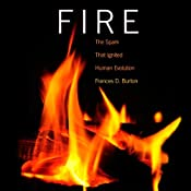 Fire: The Spark That Ignited Human Evolution | [Frances D. Burton]