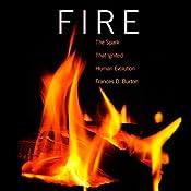 Fire: The Spark That Ignited Human Evolution | [Frances D. Burton]