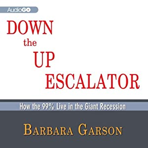 Down the Up Escalator: How the 99 Percent Live in the Great Recession | [Barbara Garson]