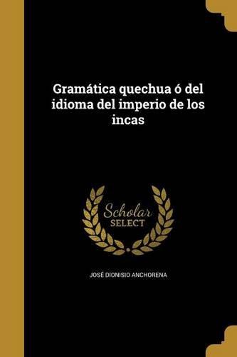 Gramatica Quechua O del Idioma del Imperio de Los Incas  [Anchorena, Jose Dionisio] (Tapa Blanda)