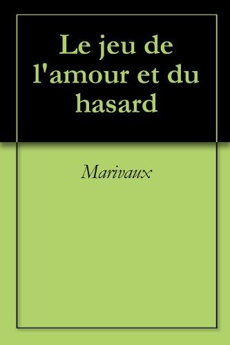 Marivaux - Le jeu de l'amour et du hasard (French Edition)