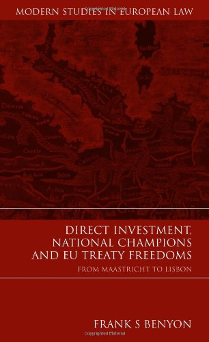 Direct Investment, National Champions and EU Treaty Freedoms: From Maastricht to Lisbon (Modern Studies in European Law)