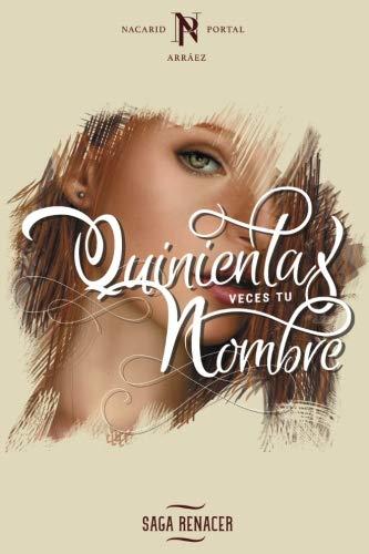 Quinientas Veces Tu Nombre (Saga Renacer) (Volume 1)  [Portal Arraez, Nacarid] (Tapa Blanda)