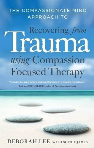 The Compassionate Mind Approach to Recovering from Trauma: Series editor, Paul Gilbert