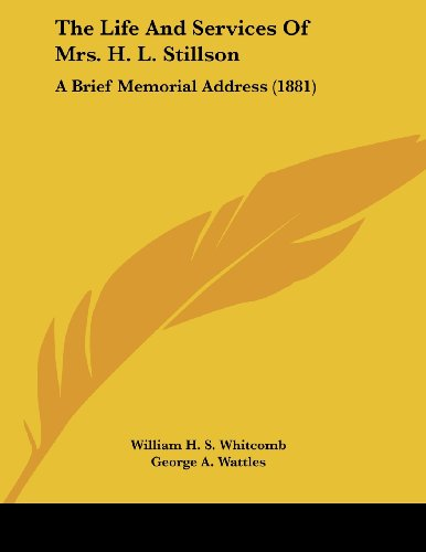 The Life and Services of Mrs. H. L. Stillson: A Brief Memorial Address (1881)