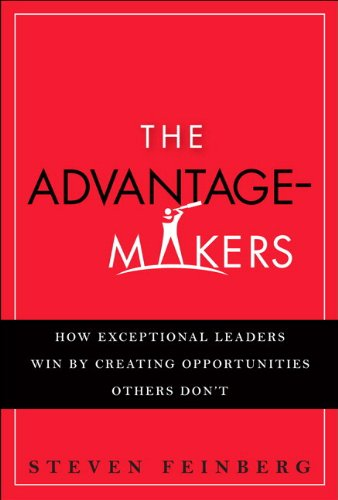 The Advantage-Makers: How Exceptional Leaders Win by...