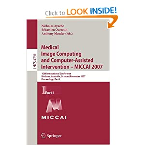 Medical Image Computing and Computer-Assisted Intervention - MICCAI 2007: 10th International Conference, Brisbane, Australia, October 29 - Nov 2 ...