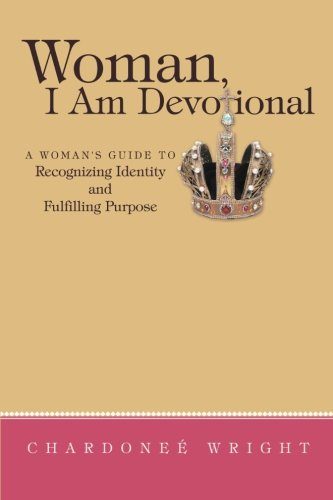 Woman, I Am Devotional: A Woman's Guide to Recognizing Identity and Fulfilling Purpose