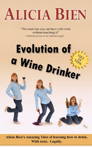 Evolution of a Wine Drinker: Alicia Bien's Amazing Tales of learning how to drink. With taste. Legally.