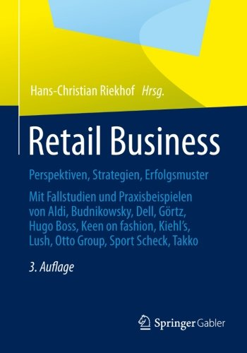 Retail Business: Perspektiven, Strategien, Erfolgsmuster Mit Fallstudien Und Praxisbeispielen Von Aldi, Budnikowsky, Dell, Görtz, Hugo Boss, Keen On ... Group, Sport Scheck, Takko (German Edition)