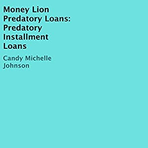 Money Lion Predatory Loans: Predatory Installment Loans Hörbuch von Candy Michelle Johnson Gesprochen von: Trevor Clinger