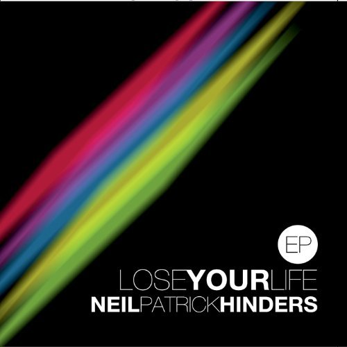 Lose Your Life Ep by Neil Patrick Hinders