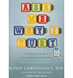img - for Ask Me Why I Hurt: The Kids Nobody Wants and the Doctor Who Heals Them (CD-Audio) - Common book / textbook / text book