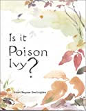 Is It Poison Ivy?: A Guide to Poison Ivy, Oak, Sumac & Their Lookalikes
