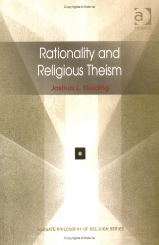 Rationality and Religious Theism (Ashgate Philosophy of Religion Series) (Ashgate Philosophy of Religion Series)