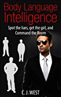 Body Language Intelligence: Spot the liars, Get the girl, and Command the room (English Edition)
