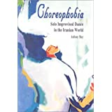 Choreophobia: Solo Improvised Dance in the Iranian World (Bibliotheca Iranica: Performing Arts Series) ~ Anthony Shay