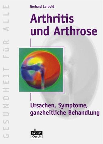 Arthritis und Arthrose: Ursachen, Symptome, ganzheitliche Behandlung