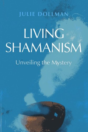 Book: Living Shamanism - Unveiling the Mystery by Julie Dollman
