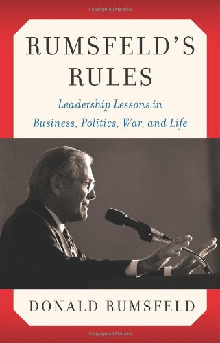 Rumsfeld's Rules: Leadership Lessons in Business,