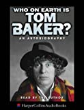 Who on Earth is Tom Baker?