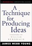 A Technique for Producing Ideas (McGraw-Hill Advertising Classic) by Young, James New edition (2003)