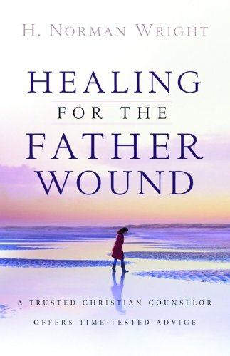 Healing for the Father Wound: A Trusted Christian Counselor Offers Time-Tested Advice PDF