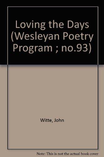 Loving the Days (Wesleyan Poetry Program)