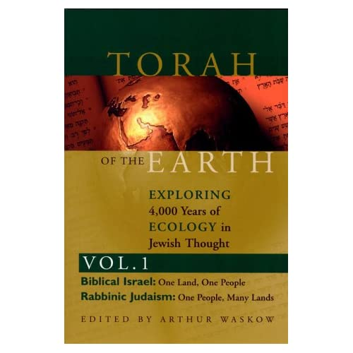 Torah of the Earth: Exploring 4,000 Years of Ecology in Jewish Thought, Vol. 1, by Arthur Waskow