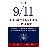 The 9/11 Commission Report: Final Report of the National Commission on Terrorist Attacks Upon the United States (Authorized Edition) ~ Thomas H. Kean