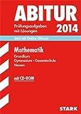 Abitur-Prüfungsaufgaben Gymnasium Hessen / Mathematik Grundkurs 2014 mit CD-ROM: Prüfungsaufgaben mit Lösungen.
