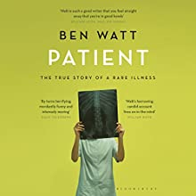 Patient: The True Story of a Rare Illness (       UNABRIDGED) by Ben Watt Narrated by Ben Watt