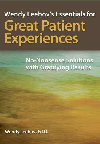 Wendy Leebov's Essentials for Great Patient Experiences: No-Nonsense Solutions with Gratifying Results