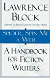 Spider, Spin Me A Web: A Handbook for Fiction Writers (0688146902) by Lawrence Block