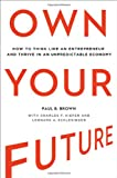 img - for Own Your Future: How to Think Like an Entrepreneur and Thrive in an Unpredictable Economy book / textbook / text book