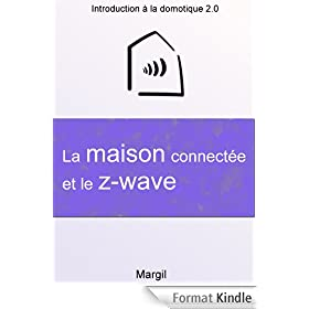 La maison connect�e et le Z-Wave - Introduction � la domotique 2.0