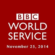 BBC Newshour, November 25, 2014  by Owen Bennett-Jones, Lyse Doucet, Robin Lustig, Razia Iqbal, James Coomarasamy, Julian Marshall Narrated by BBC Newshour