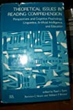 Theoretical Issues in Reading Comprehension: Perspectives from Cognitive Psychology, Linguistics, Artificial Intelligence,...