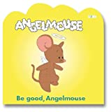 Be Good, Angelmouse!