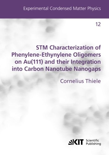 Stm Characterization Of Phenylene-Ethynylene Oligomers On Au(111) And Their Integration Into Carbon Nanotube Nanogaps (Experimental Condensed Matter ... Physikalisches Institut) (Volume 16)