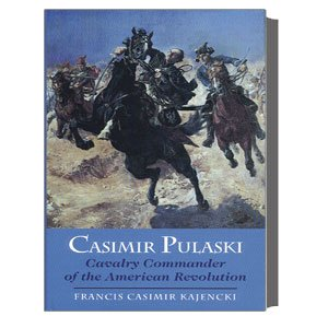 Casimir Pulaski: Cavalry Commander of the American Revolution