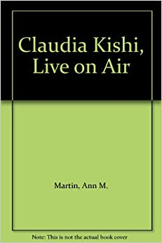 Claudia Kishi, Live on Air: Ann M. Martin: 9780590193702: Amazon.com