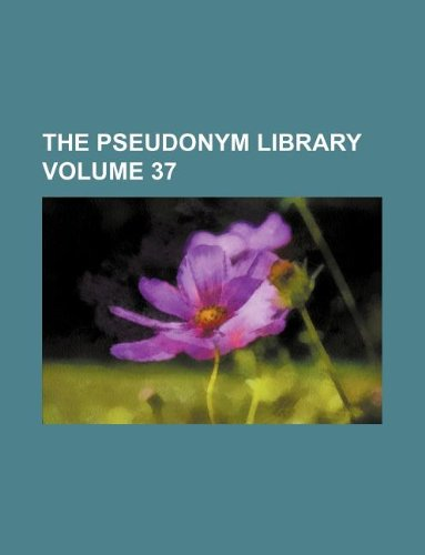 The pseudonym library Volume 37
