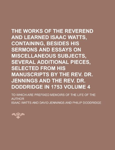 the-works-of-the-reverend-and-learned-isaac-watts-containing-besides-his-sermons-and-essays-on-misce
