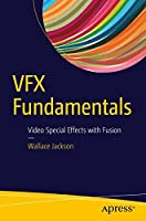 VFX Fundamentals: Visual Special Effects Using Fusion 8.0