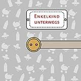 Enkelkind unterwegs: Notizbuch für Großeltern
