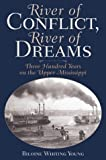 img - for River Of Conflict, River Of Dreams: Three Hundred Years On The Upper Mississippi book / textbook / text book